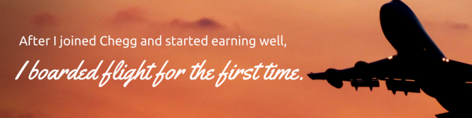 After I joined Chegg and started earning well, I boarded flight for the first time. (2)